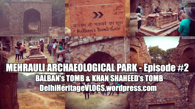 The Tomb of Balban and Khan Shahid – Mehrauli Archaeological Park (Episode2)