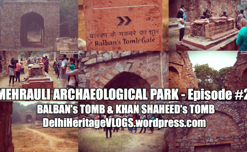 The Tomb of Balban and Khan Shahid – Mehrauli Archaeological Park (Episode 2)
