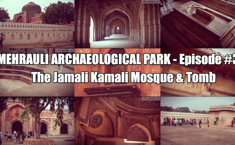 Jamali Kamali Mosque and Tomb – Mehrauli Archaeological Park (Episode 3)