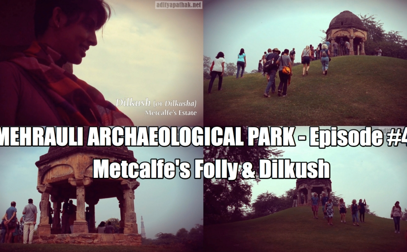 Metcalfe's Folly and Dilkush – Mehrauli Archaeological Park (Episode 4)