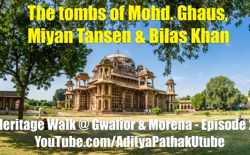 The tombs of Mohammad Ghaus, Miyaan Tansen and Bilas Khan