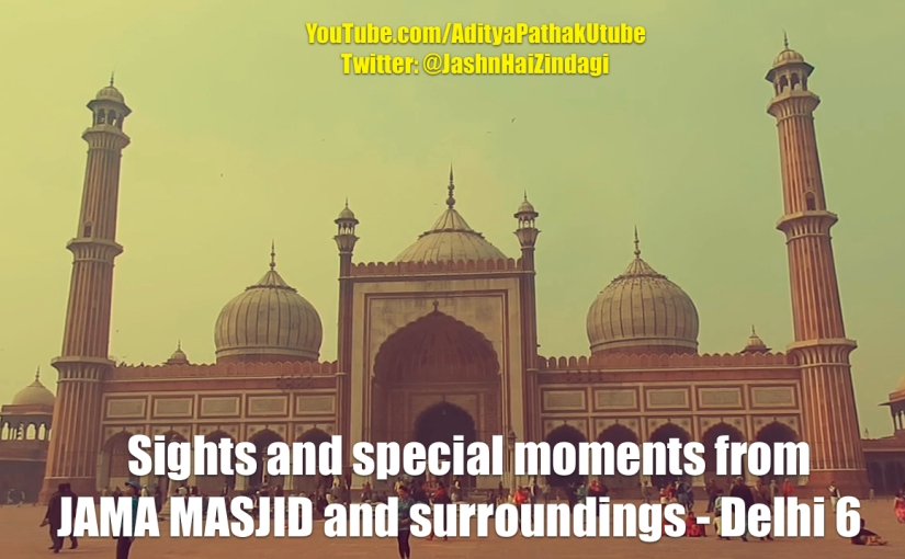 Sights and sounds from JAMA MASJID and surroundings :)