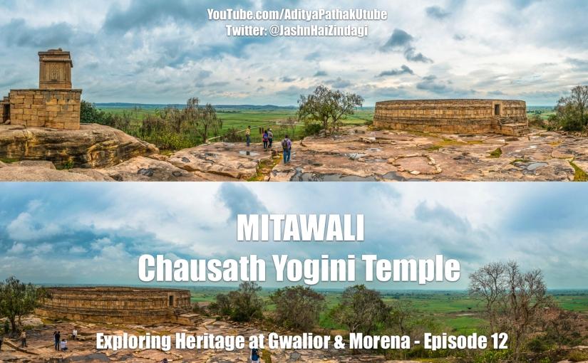 The mystical MITAWALI Chausath Yogini Temple(video)