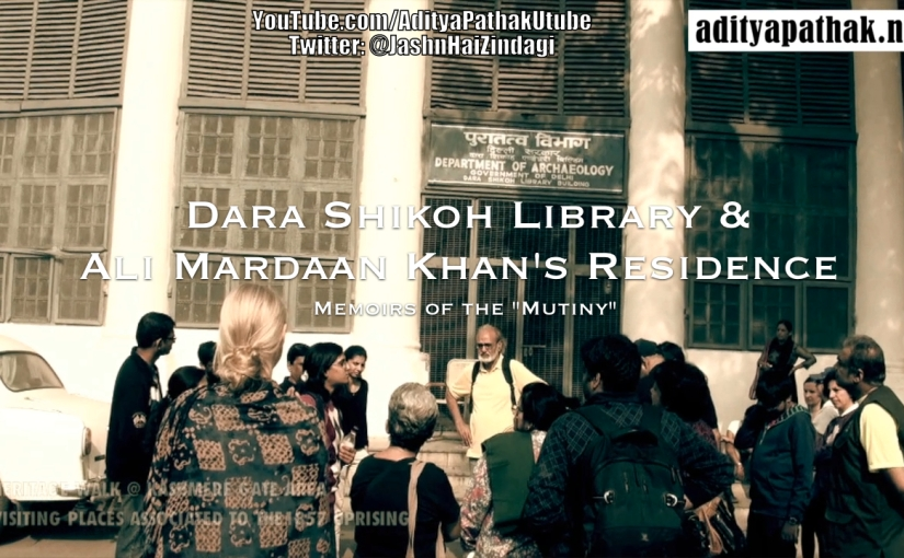 Dara Shikoh Library and more reminiscence from the times of the Freedom Struggle!