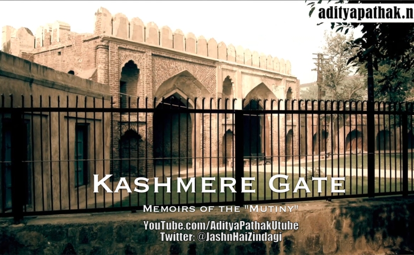 The Kashmere Gate – Remembering the Struggle for Freedom!