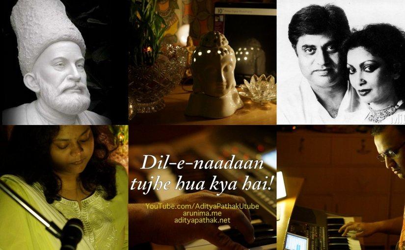 """Dil-e-naadaan tujhe hua kya hai – a """"Ghalib"""" ghazal by Arunima and Aditya:)"""