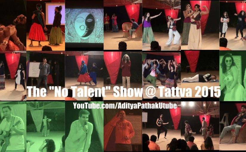 "The ""No Talent"" Show at Tattva Festival​ 2015 @ Zorba The Buddha"