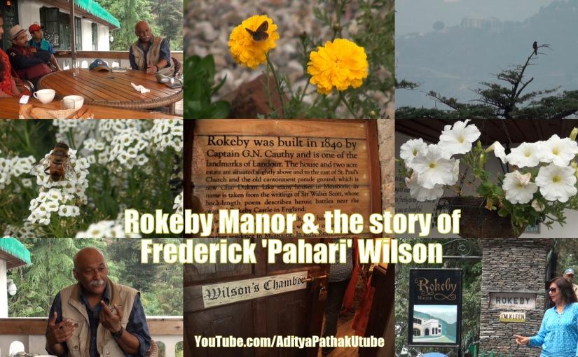 "The story of Frederick ""Pahari"" Wilson (Rokeby Manor, Landour, Mussoorie) –video"