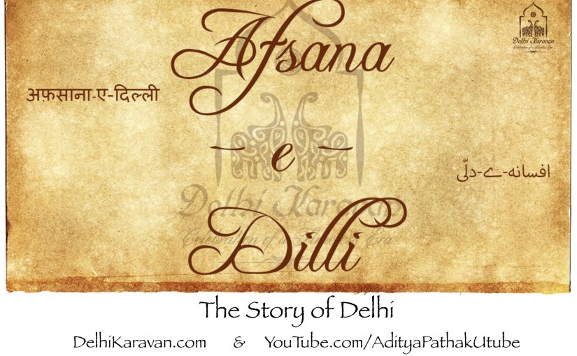 Afsana-e-Dilli (the Story of Delhi)