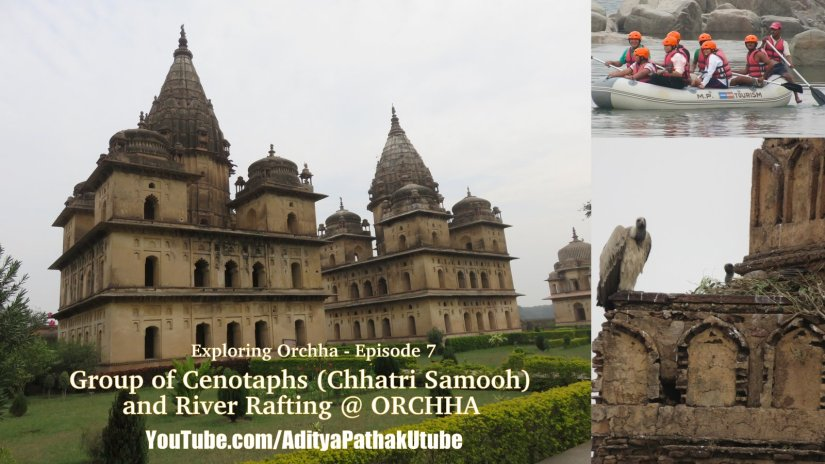 Cenotaphs (Chhatri Samooh), Rafting and more fromOrchha!