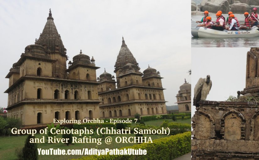 Cenotaphs (Chhatri Samooh), Rafting and more from Orchha!