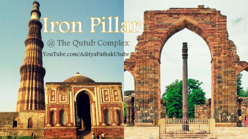 Iron Pillar and other prominent architectural aspects @ Qutub