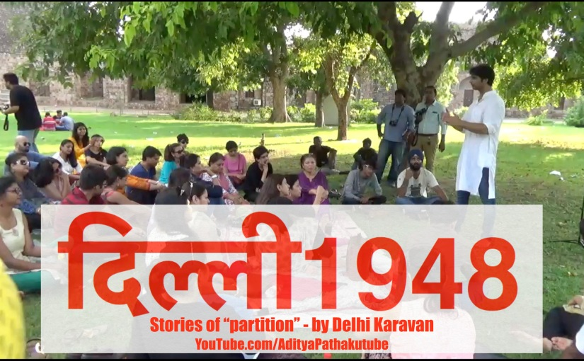 "Delhi 1948 – Azaadi ki chhaanv mein jalte darakht : Stories of ""Partition""!"