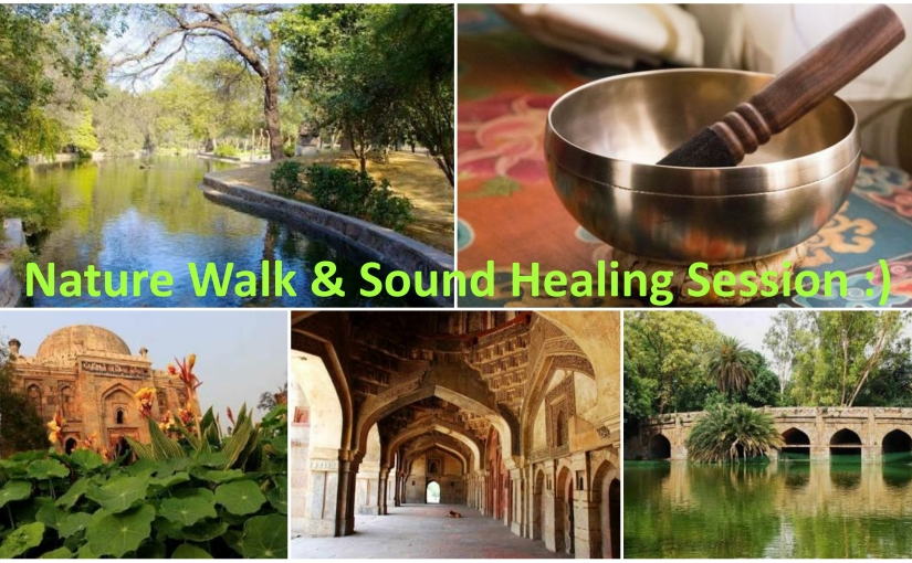 Nature Walk and Sound Healing Session at Lodhi Garden :)