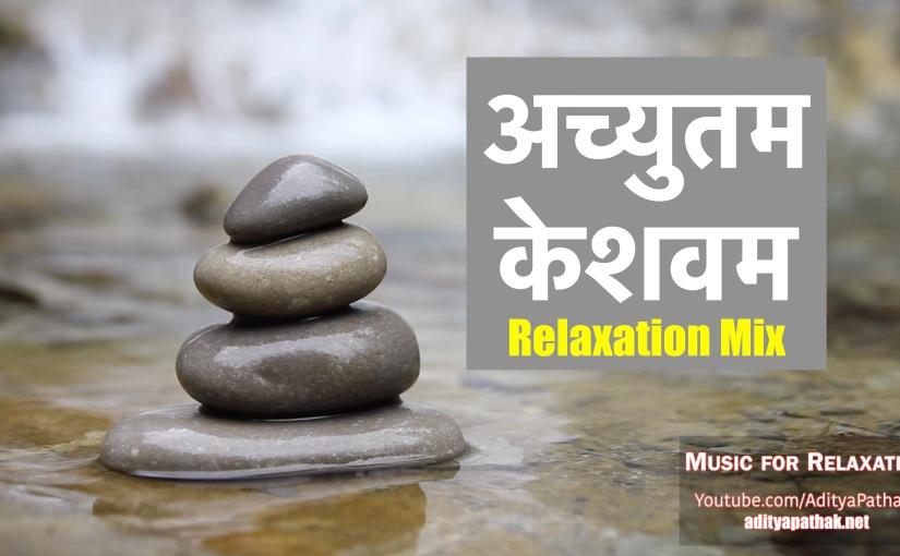 Achyutam Keshavam – Relaxation Mix | अच्युतम केशवम | Music for Meditation andRelaxation