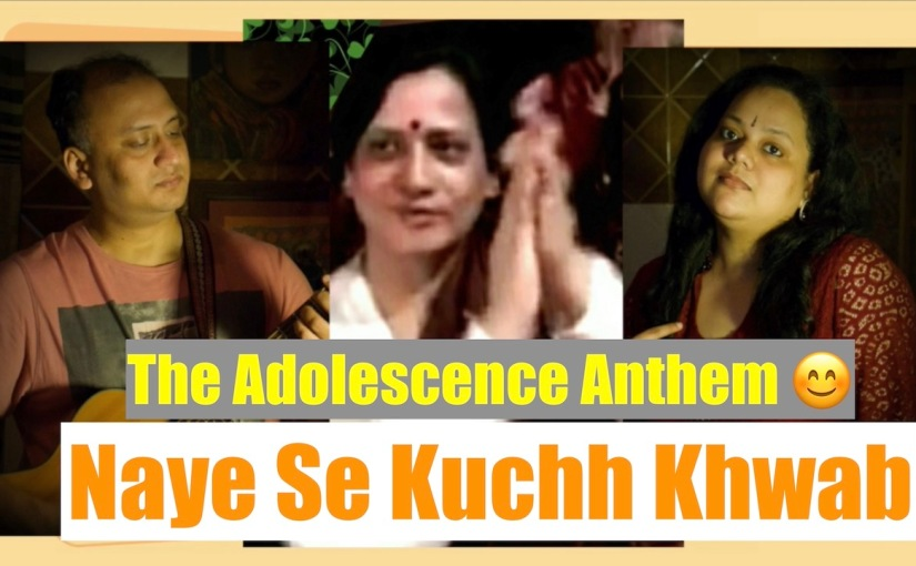 Naye Se Kuchh Khwab – the Adolescence Anthem